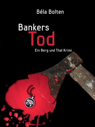 Bankers Tod (Berg und Thal Krimi)  by  Béla Bolten