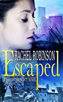Escaped: A Samantha Scott Novel (Samantha Scott, #1)