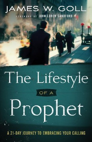 Lifestyle of a Prophet, The: A 21-Day Journey to Embracing Your Calling  by  James W. Goll