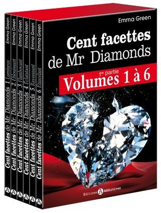 Les 100 Facettes de Mr. Diamonds (One Hundred Facets of Mr. Diamonds, #1-6)  by  Emma Green