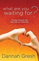 What Are You Waiting For?: The One Thing No One Ever Tells You About Sex