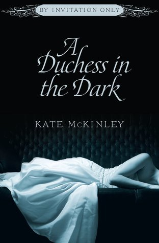 A Duchess in the Dark (By Invitation Only, #1)  by  Kate McKinley
