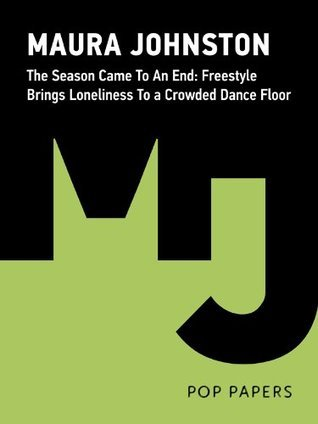 The Season Came To An End: Freestyle Brings Loneliness To a Crowded Dance Floor  by  Maura Johnston