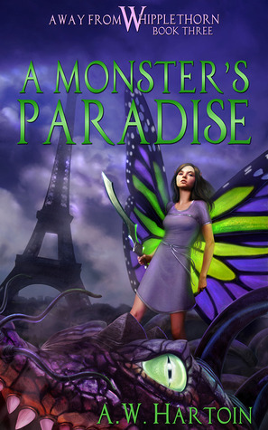 A Monsters Paradise (Away From Whipplethorn Book #3) A.W. Hartoin