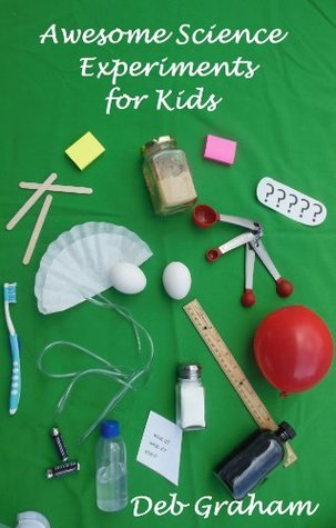 Awesome Science Experiments for Kids  by  Deb Graham