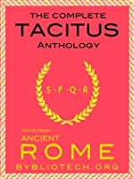 The Complete Tacitus Anthology: The Histories, The Annals, Germania, Agricola, A Dialogue on Oratory (Illustrated) (Texts From Ancient Rome)