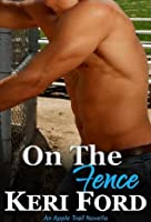 On The Fence (An Apple Trail Novella)