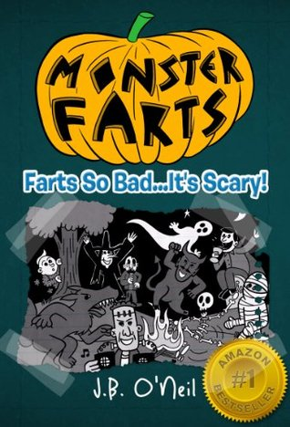 Monster Farts - Farts So Bad...Its Scary! (The Disgusting Adventures of Milo Snotrocket) J.B. ONeil