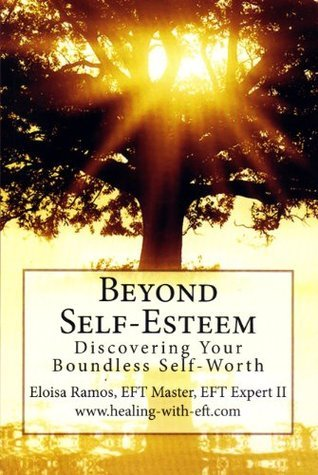 Beyond Self-Esteem: Discovering Your Boundless Self-Worth Eloisa Ramos