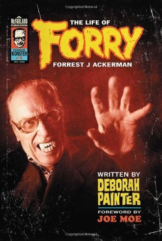 Forry: The Life of Forrest J Ackerman  by  Deborah Painter