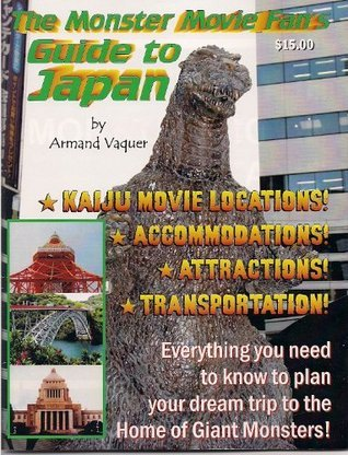 The Monster Movie Fans Guide To Japan  by  Armand Vaquer