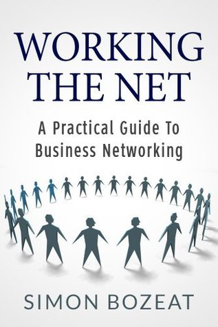 Working The Net: A Practical Guide to Business Networking  by  Simon Bozeat