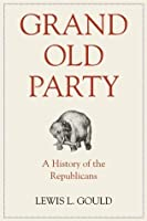 Grand Old Party: A History of the Republicans