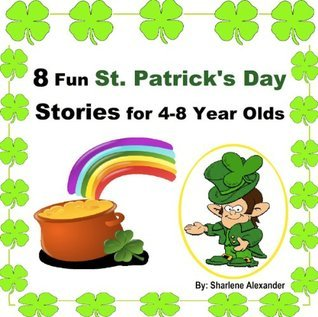 8 Fun St. Patricks Day Stories for 4-8 Year Olds Sharlene Alexander