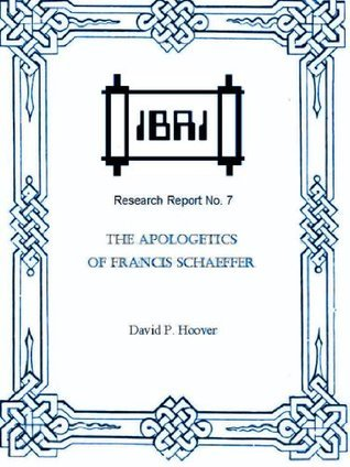 The Apologetics of Francis Schaeffer David P. Hoover