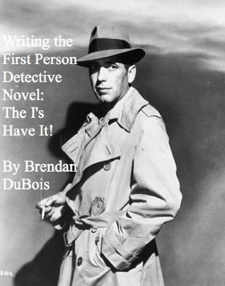 Writing the First Person Detective Novel: The Is Have It!  by  Brendan DuBois