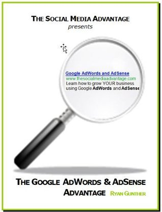 The Google AdWords and AdSense Advantage  by  Ryan Gunther