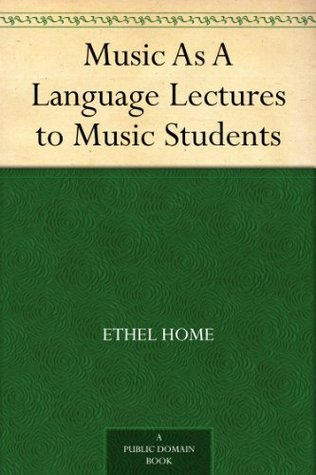 Music As A Language Lectures to Music Students Ethel Home