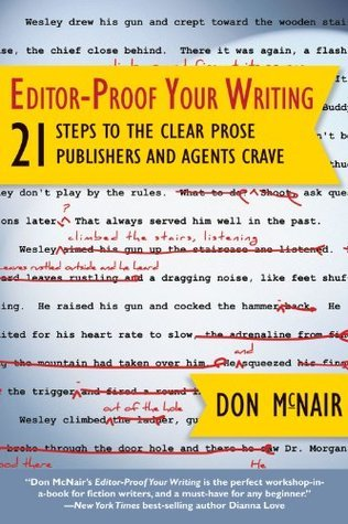 Editor-Proof Your Writing: 21 Steps to the Clear Prose Publishers and Agents Crave (Great Books for Writers)  by  Don McNair