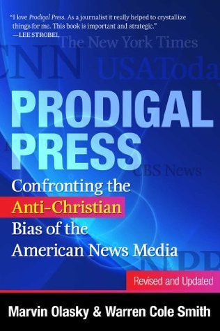 Prodigal Press: Confronting the Anti-Christian Bias of the American News Media, Revised and Updated Marvin Olasky