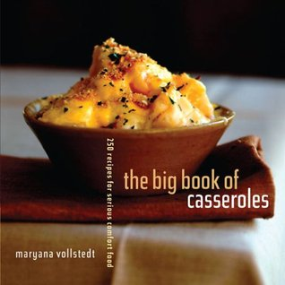 The Big Book of Casseroles: 250 Recipes for Serious Comfort Food  by  Maryana Vollstedt