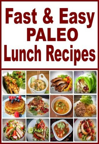 Fast And Easy Paleo Lunch Recipes: Easy Recipes For An Healthy, Natural Way To Lose Weight SpC Books