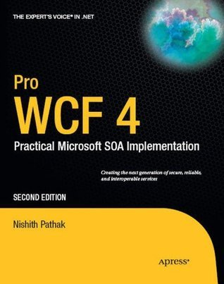 Pro WCF 4: Practical Microsoft SOA Implementation  by  Nishith Pathak