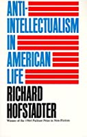 Anti-Intellectualism in American Life (Vintage)