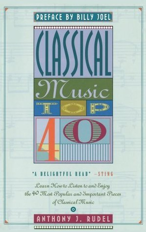 Classical Music Top 40: Learn How To Listen To And Appreciate The 40 Most Popular And Important Pieces I Anthony Rudel