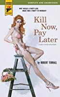 Kill Now, Pay Later (Hard Case Crime Novels)