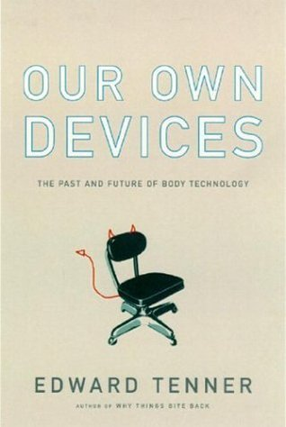 Our Own Devices: The Past and Future of Body Technology Edward Tenner