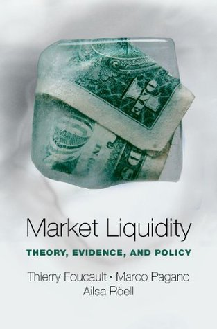 Market Liquidity: Theory, Evidence, and Policy Thierry Foucault