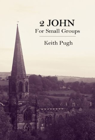 2 John for Small Groups (Query the Text Series)  by  Keith Pugh
