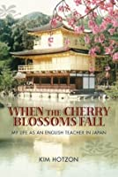 When The Cherry Blossoms Fall: My Life As An English Teacher In Japan