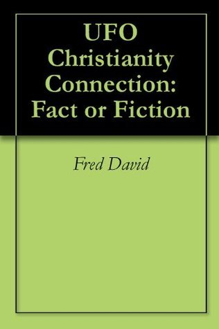 UFO Christianity Connection: Fact or Fiction  by  Fred R. David