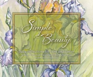 Simple Beauty: Reflections for Lent and Easter Sisters of IHM