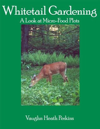 Whitetail Gardening : A Look at Micro-Food Plots  by  Vaughn Heath Perkins