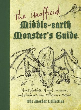 The Unofficial Middle-earth Monsters Guide: Hunt Hobbits, Hoard Treasure, and Embrace Your Villainous Nature  by  The Mordor Collective