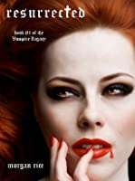 Resurrected (Part One) (Book #1 of the Vampire Legacy)