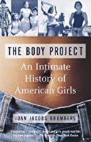 The Body Project: An Intimate History of American Girls (Vintage)