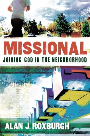 Missional (Allelon Missional Series): Joining God in the Neighborhood  by  Alan J. Roxburgh