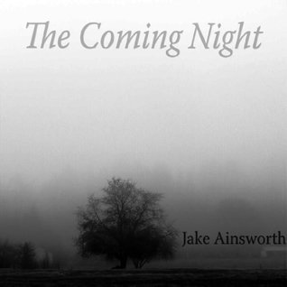 The Coming Night  by  Jake Ainsworth