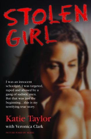 Stolen Girl - I was an innocent schoolgirl. I was targeted, raped and abused  by  a gang of sadistic men. But that was just the beginning...this is my terrifying true story by Katie Taylor