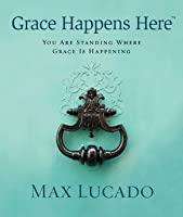 Grace Happens Here: You Are Standing Where Grace is Happening