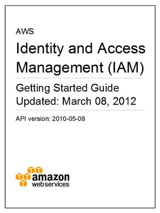 AWS Identity and Access Management (IAM) Getting Started Guide  by  Amazon Web Services