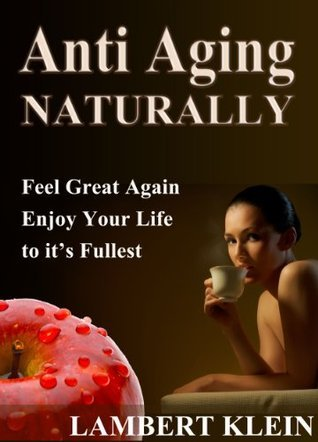 Anti-Aging - Natural Ways to a Better You  by  Lambert Klein