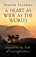 A Heart As Wide As the World: Stories on the Path of Lovingkindness