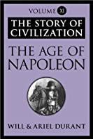 The Age of Napoleon: The Story of Civilization, Volume XI
