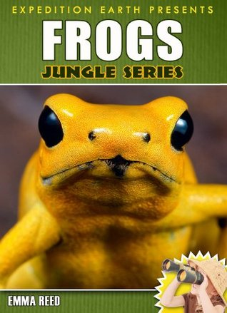 Frogs: Animal Nature Facts, Trivia and Photos! (Jungle Series - Expedition Earth) Emma Reed