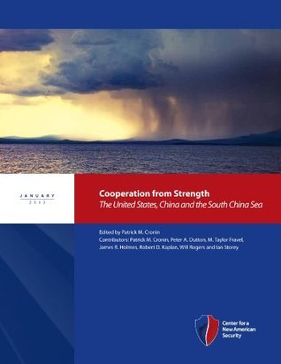 Cooperation from Strength: The United States, China and the South China Sea  by  Patrick M. Cronin